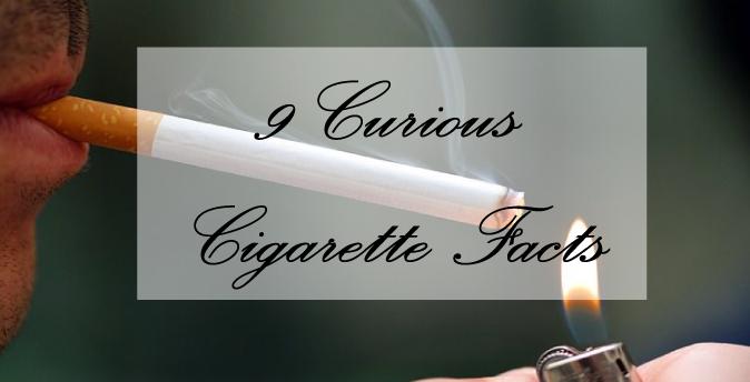 9 CURIOUS CIGARRETE FACTS