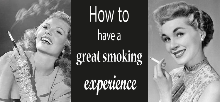 How to have a great smoking experience